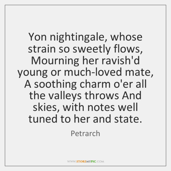 Yon nightingale, whose strain so sweetly flows, Mourning her ravish'd young or ...