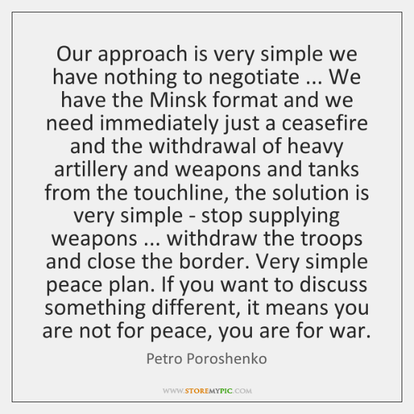 Our approach is very simple we have nothing to negotiate ... We have ...
