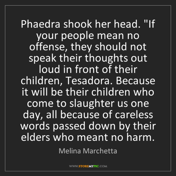 """Melina Marchetta: Phaedra shook her head. """"If your people mean no offense,..."""