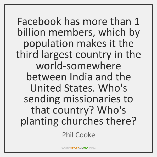 Facebook has more than 1 billion members, which by population makes it the ...