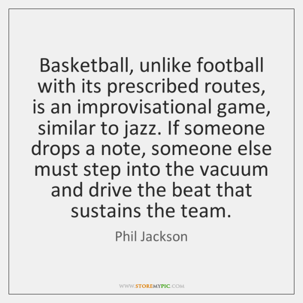 Basketball, unlike football with its prescribed routes, is an improvisational game, similar ...