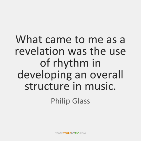 What came to me as a revelation was the use of rhythm ...