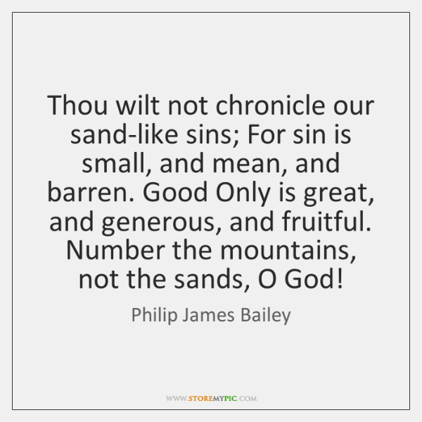 Thou wilt not chronicle our sand-like sins; For sin is small, and ...