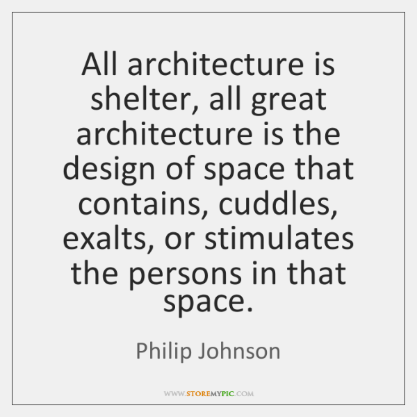All architecture is shelter, all great architecture is the design of space ...