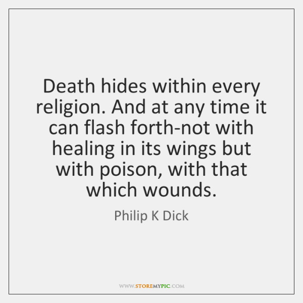 Death hides within every religion. And at any time it can flash ...