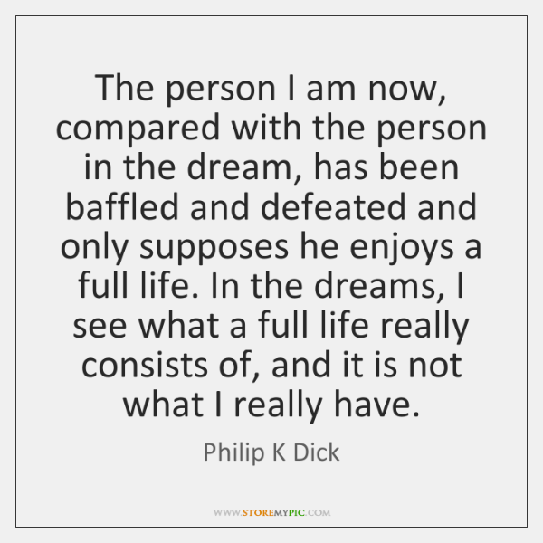 The person I am now, compared with the person in the dream, ...