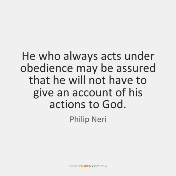 He who always acts under obedience may be assured that he will ...