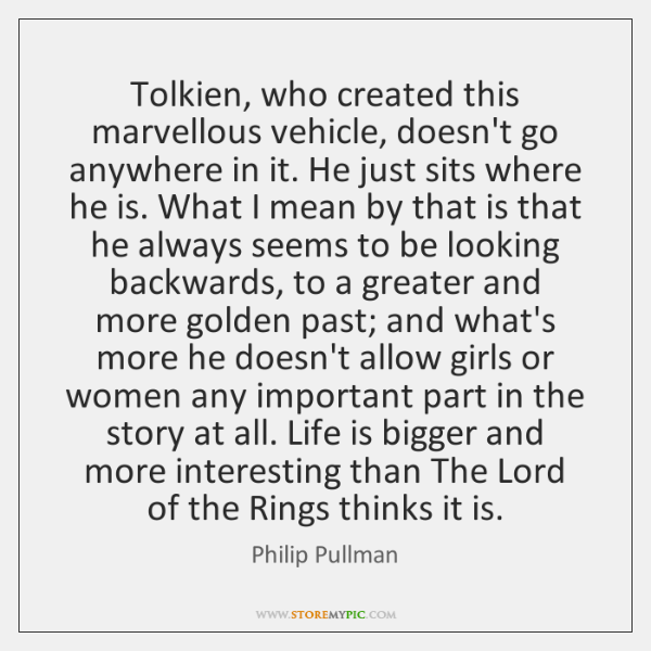 Tolkien, who created this marvellous vehicle, doesn't go anywhere in it. He ...