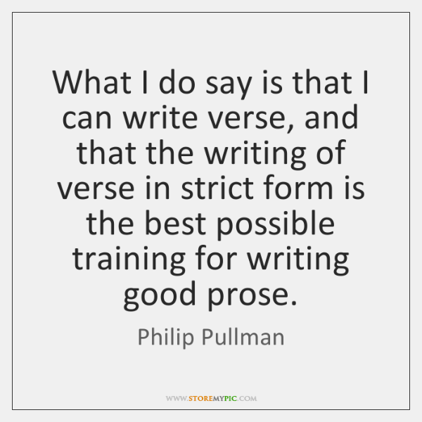 What I do say is that I can write verse, and that ...