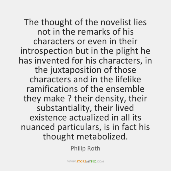 The thought of the novelist lies not in the remarks of his ...