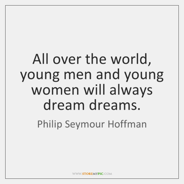 All over the world, young men and young women will always dream ...