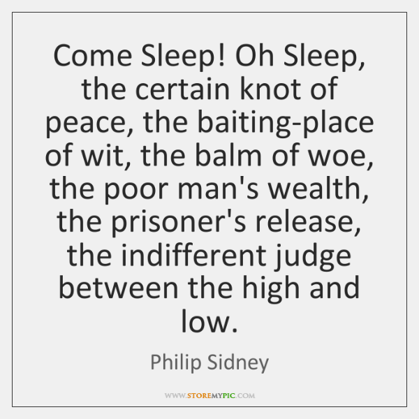 Come Sleep! Oh Sleep, the certain knot of peace, the baiting-place of ...