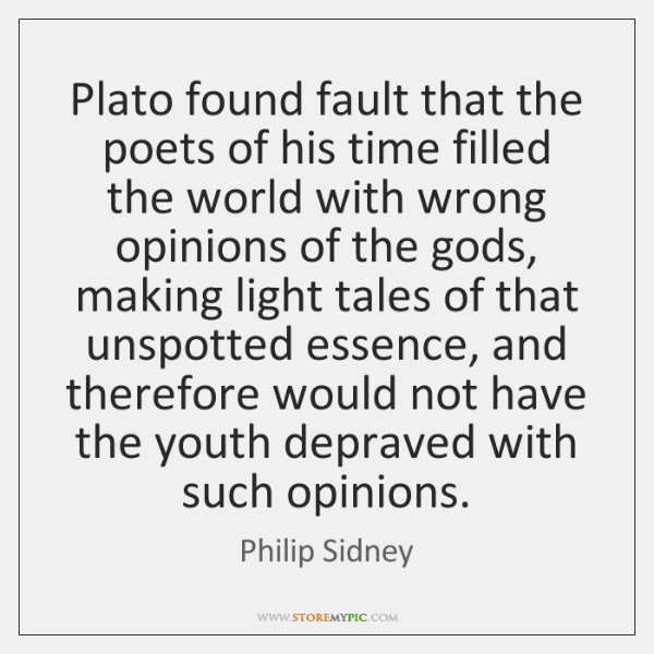 Plato found fault that the poets of his time filled the world ...