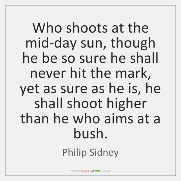 Who shoots at the mid-day sun, though he be so sure he ...