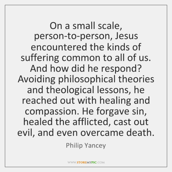 On a small scale, person-to-person, Jesus encountered the kinds of suffering common ...