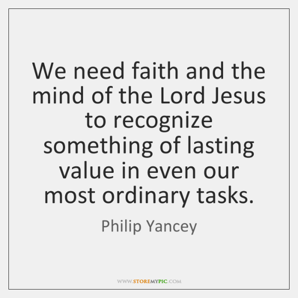 We need faith and the mind of the Lord Jesus to recognize ...