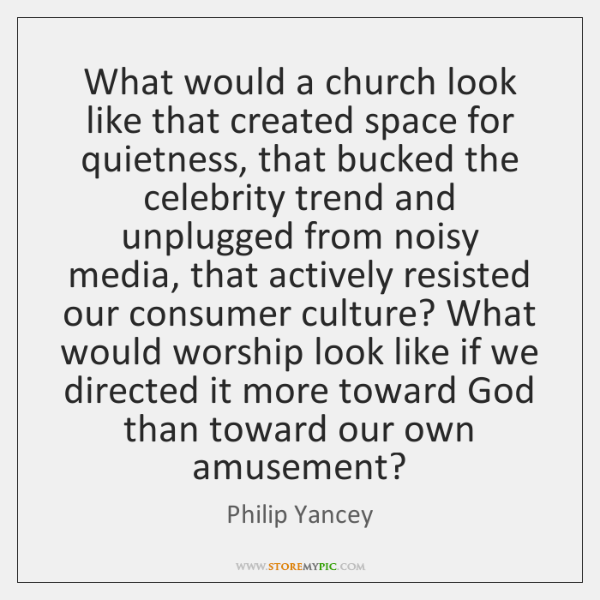 What would a church look like that created space for quietness, that ...