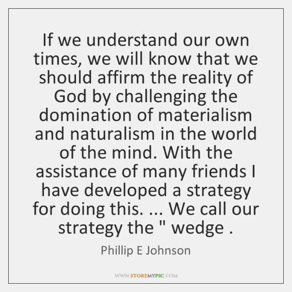 If we understand our own times, we will know that we should ...