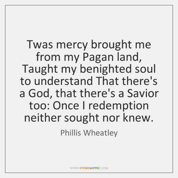 Twas mercy brought me from my Pagan land, Taught my benighted soul ...