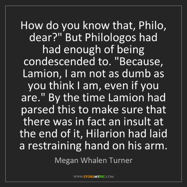 "Megan Whalen Turner: How do you know that, Philo, dear?"" But Philologos had..."