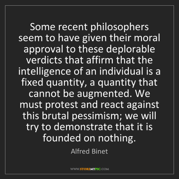 Alfred Binet: Some recent philosophers seem to have given their moral...