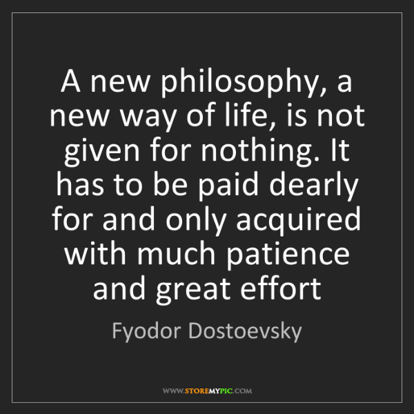 Fyodor Dostoevsky: A new philosophy, a new way of life, is not given for...