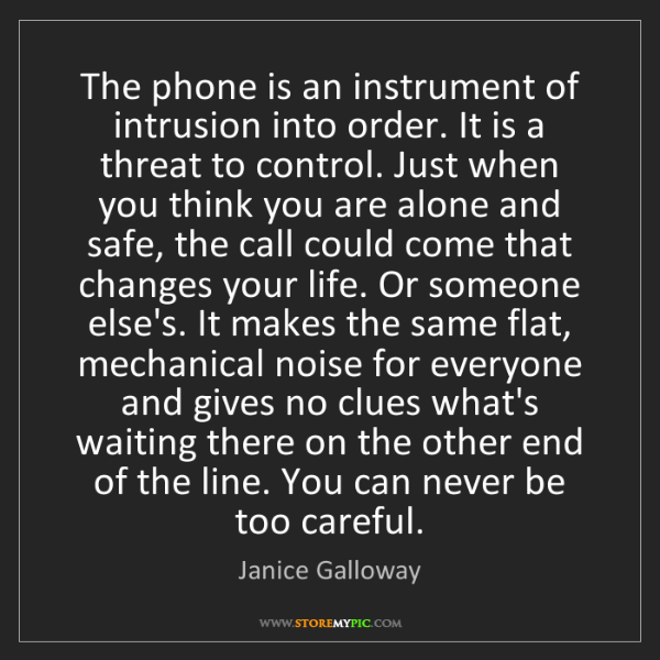 Janice Galloway: The phone is an instrument of intrusion into order. It...