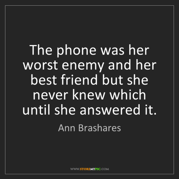 Ann Brashares: The phone was her worst enemy and her best friend but...