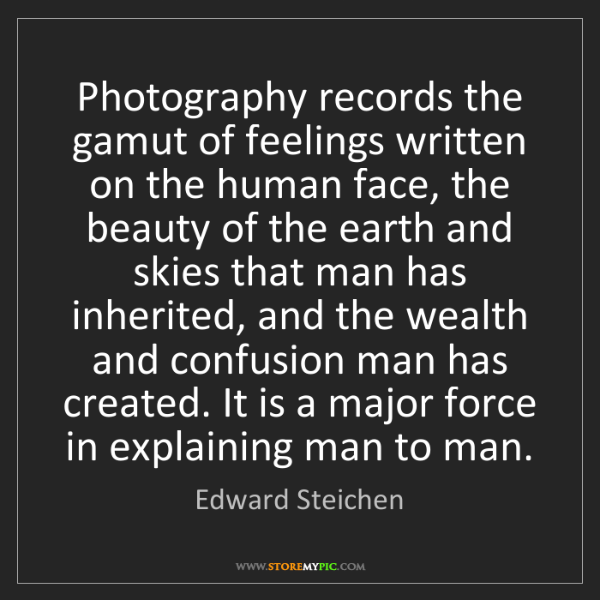 Edward Steichen: Photography records the gamut of feelings written on...