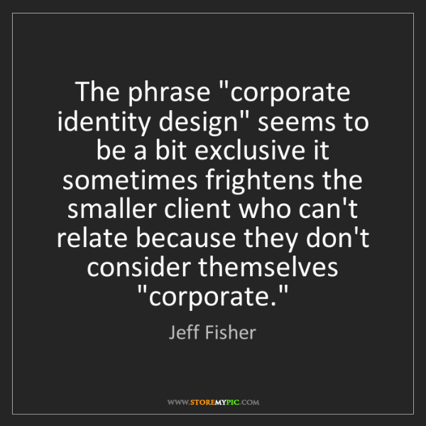 "Jeff Fisher: The phrase ""corporate identity design"" seems to be a..."
