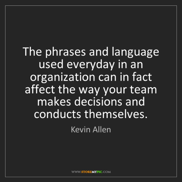 Kevin Allen: The phrases and language used everyday in an organization...