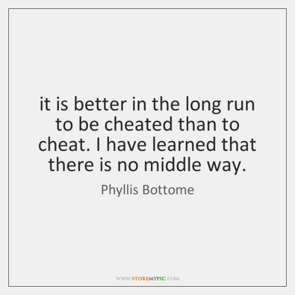 it is better in the long run to be cheated than to ...