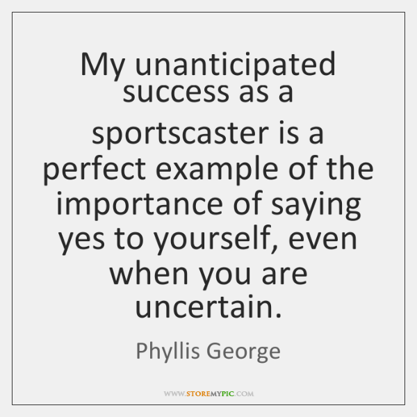 My unanticipated success as a sportscaster is a perfect example of the ...