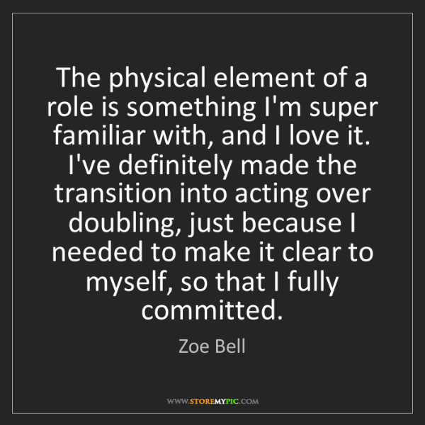 Zoe Bell: The physical element of a role is something I'm super...