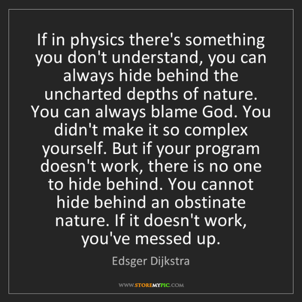 Edsger Dijkstra: If in physics there's something you don't understand,...