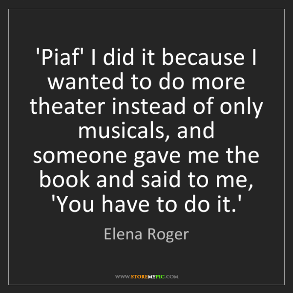 Elena Roger: 'Piaf' I did it because I wanted to do more theater instead...