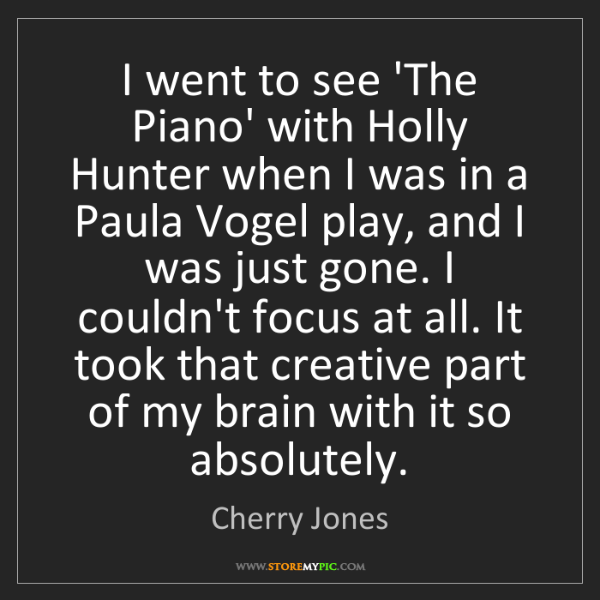 Cherry Jones: I went to see 'The Piano' with Holly Hunter when I was...