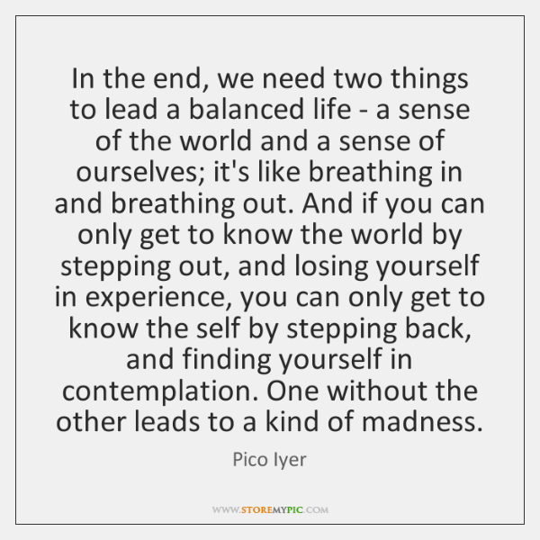 In the end, we need two things to lead a balanced life ...
