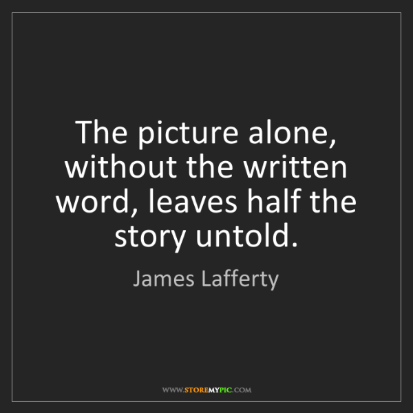James Lafferty: The picture alone, without the written word, leaves half...