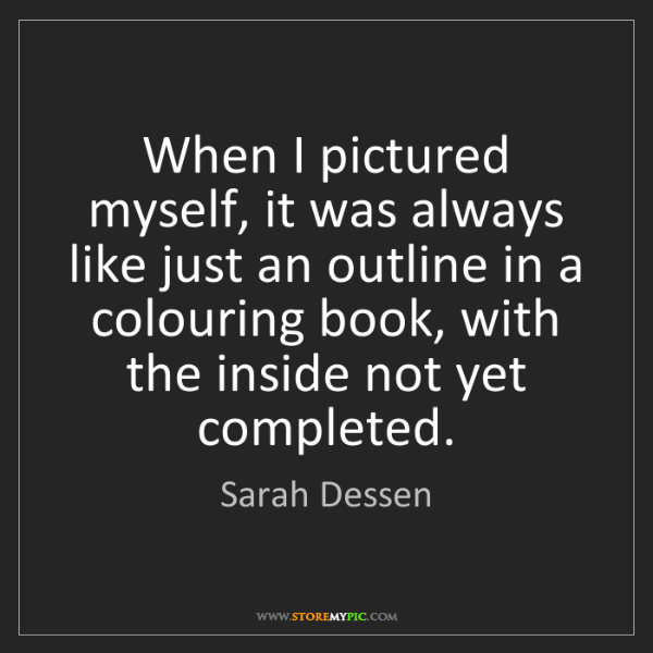 Sarah Dessen: When I pictured myself, it was always like just an outline...