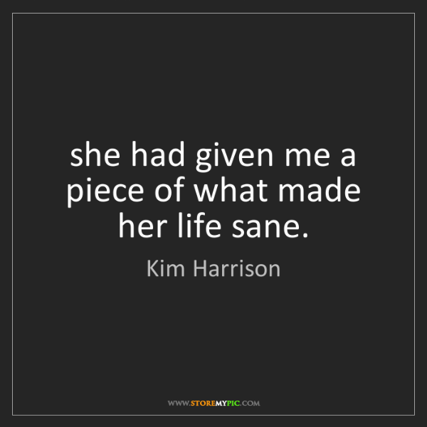 Kim Harrison: she had given me a piece of what made her life sane.