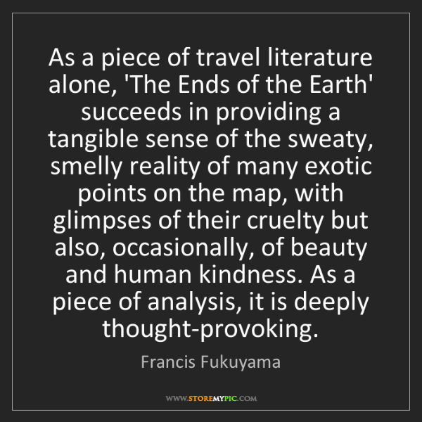 Francis Fukuyama: As a piece of travel literature alone, 'The Ends of the...