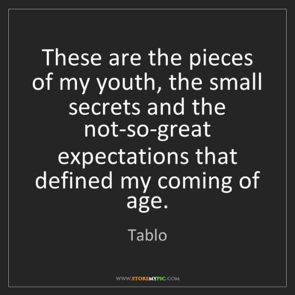Tablo: These are the pieces of my youth, the small secrets and...