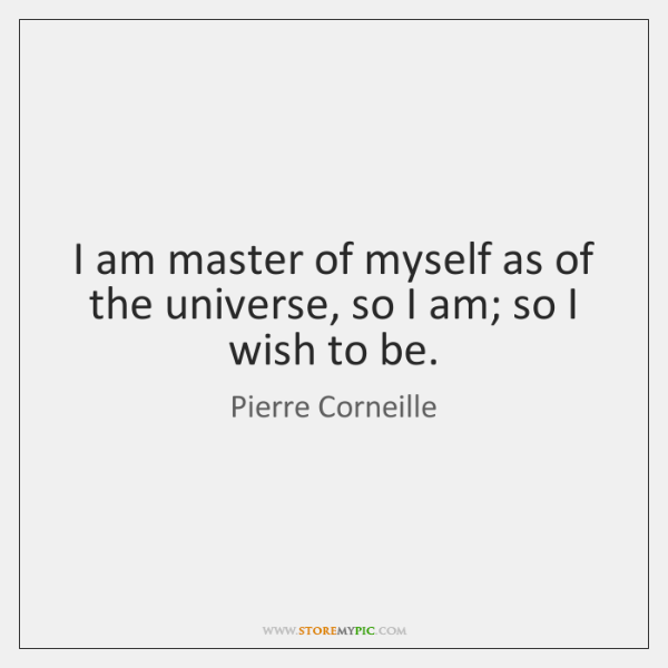 I am master of myself as of the universe, so I am; ...