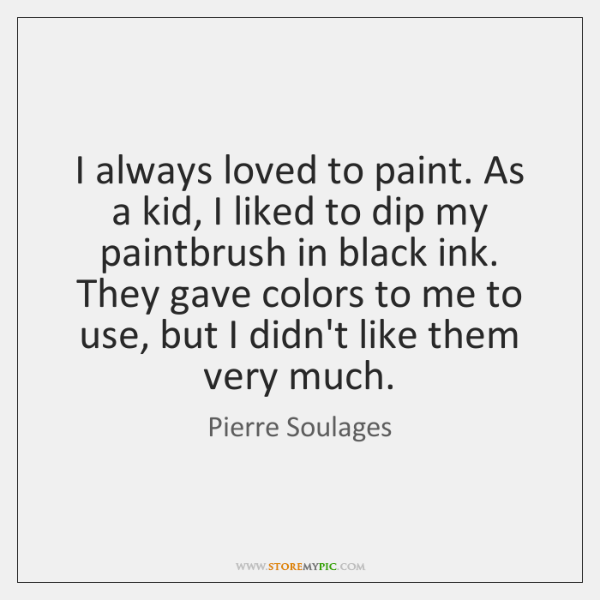 I always loved to paint. As a kid, I liked to dip ...