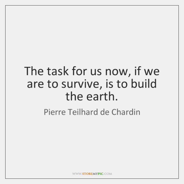 The task for us now, if we are to survive, is to ...