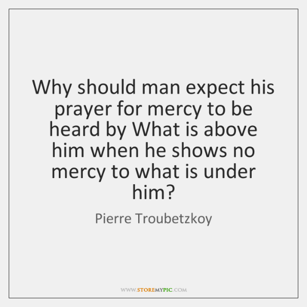 Why should man expect his prayer for mercy to be heard by ...