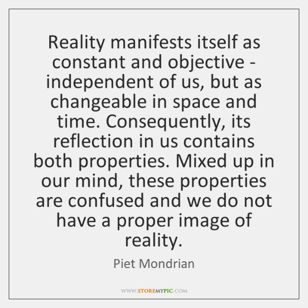 Reality manifests itself as constant and objective - independent of us, but ...