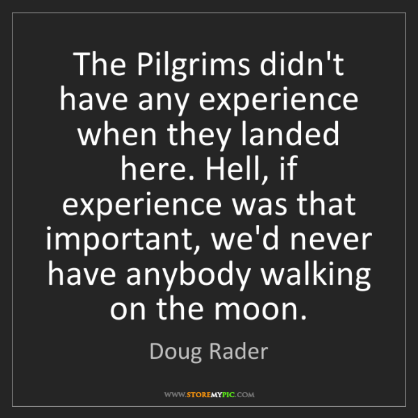 Doug Rader: The Pilgrims didn't have any experience when they landed...