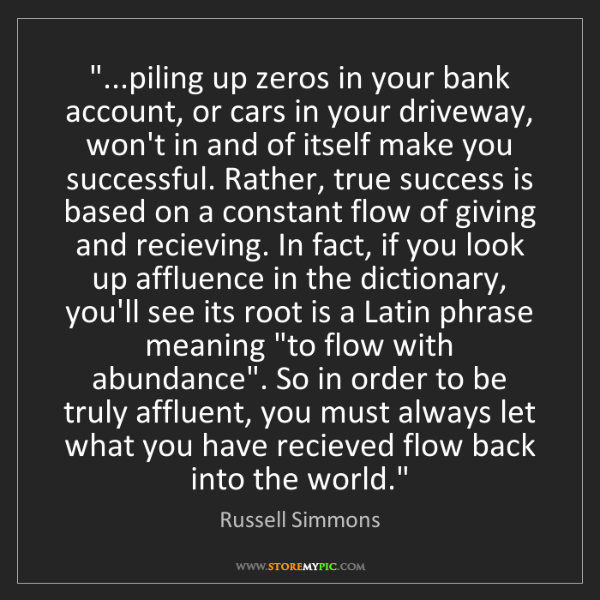 "Russell Simmons: ""...piling up zeros in your bank account, or cars in..."
